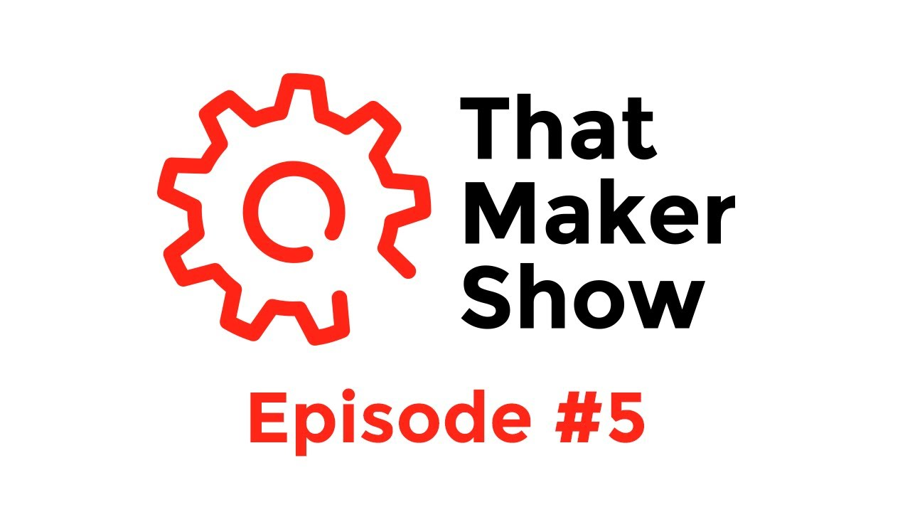 That Maker Show #5 - 12 April 2014