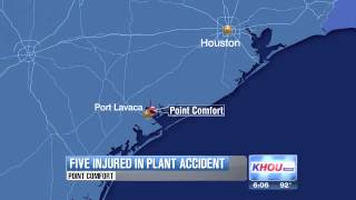 POINT COMFORT, Texas -- There was a plant accident southwest of Houston on Friday. Five people were hurt, in what's only being described as a chemical incident at the Formosa Plastics plant. Four of the injured were brought to Houston by medical helicopter. The plant has a history of accidents and safety violations. Fourteen people were hurt in an explosion in May, and in 2005 an explosion injured more than a dozen workers.