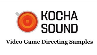 [Kocha Sound] Video Game Directing Reel