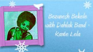 Bezunesh Bekele With Dahlak Band - Kante Lela