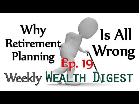 Why Retirement Planning is All Wrong – WWD Ep. 19 (Weekly Wealth Digest)