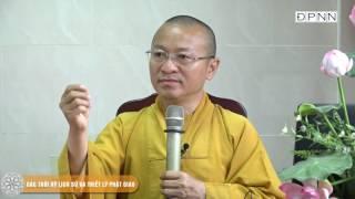 Các thời kỳ lịch sử và Triết lý Phật giáo - TT. Thích Nhật Từ