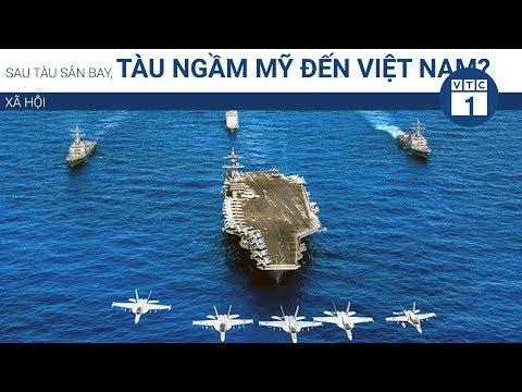 Sau tàu sân bay, tàu ngầm Mỹ đến Việt Nam? | VTC1 - Thời lượng: 104 giây.