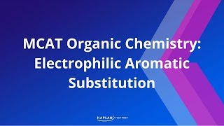 Kaplan MCAT Fast Facts 9: Electrophilic Aromatic Substitution