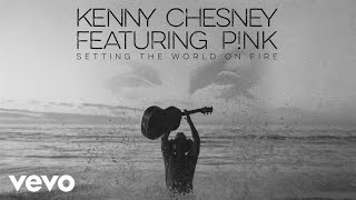 Kenny Chesney & Pink - Setting The World On Fire (Audio)