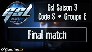 Final match - GSL Saison 3 Code S - Groupe E