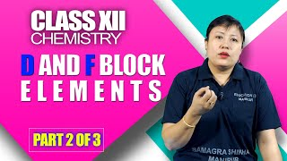 Class XII Chemistry: D and F Block Elements (Part 2 of 3)