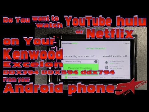 How to watch Netflix, Hulu, and Youtube from your Andriod phone on your Kenwood DDX radio