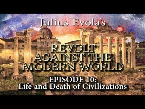 Revolt Against the Modern World - Episode 10: Life and Death of Civilizations