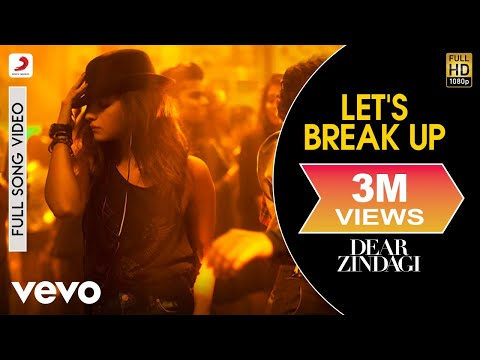 Let's Break Up Full Video - Dear Zindagi|Alia Bhatt|Vishal Dadlani|Amit T|Karan Johar