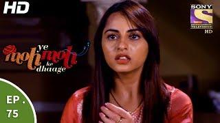 Yeh Moh Moh Ke Dhaage - ये मोह मोह के धागे - Episode 75 - 3rd July, 2017