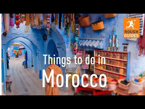 Video: 26 Things not to Miss in Morocco