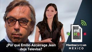 Video ¿Por qué Emilio Azcárraga Jean deja Televisa? | Mientras Tanto en México MP3, 3GP, MP4, WEBM, AVI, FLV Juli 2018
