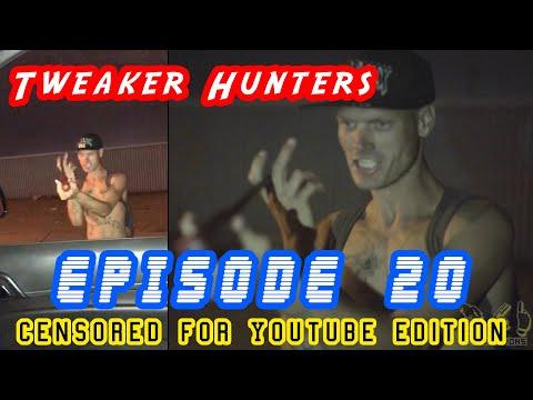 Tweaker Hunters-  Episode 20 - CENSORED FOR YOUTUBE EDITION