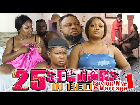 25 SECONDS IN BED PART 1 - LATEST NIGERIAN/NOLLYWOOD MOVIES 2020