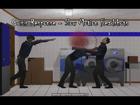 Crisis Response - Slow Motion Headshots (Marksman, Shotgun and Pistol)