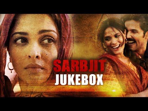 SARBJIT Audio Jukebox Aishwarya Rai Randeep Hooda Richa Chadda