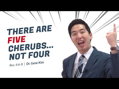 There Are FIVE CHERUBS...NOT FOUR (Rev. 4:6-8) | Dr. Gene Kim