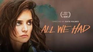 Nonton All We Had  2016  With Richard Kind  Mark Consuelos  Eve Lindley Movie Film Subtitle Indonesia Streaming Movie Download