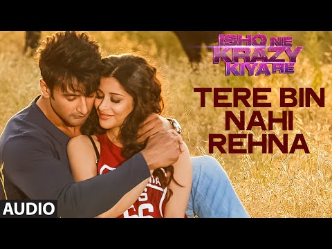 Tere Bin Nahi Rehna Song Lyrics video | Ishq Ne Krazy Kiya Re