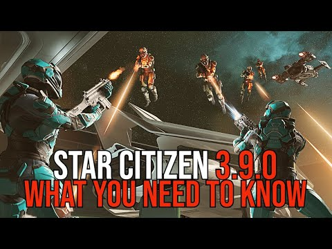 Star Citizen 3.9.0 - WHAT YOU NEED TO KNOW