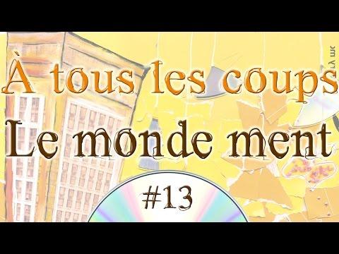 À tous les coups #13 - Le monde ment (audio)