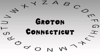Groton (CT) United States  city photos : How to Say or Pronounce USA Cities — Groton, Connecticut