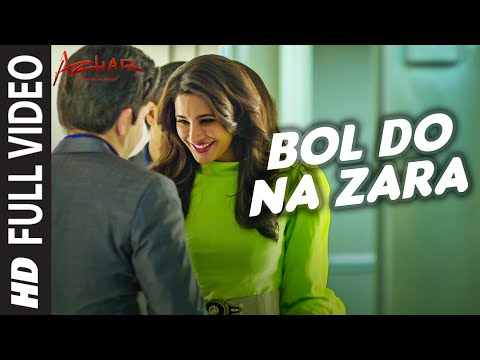 BOL DO NA ZARA Full Video Song | AZHAR | Emraan Hashmi, Nargis Fakhri