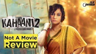 Nonton Kahaani 2: Durga Rani Singh | Not A Movie Review | Sucharita Tyagi Film Subtitle Indonesia Streaming Movie Download