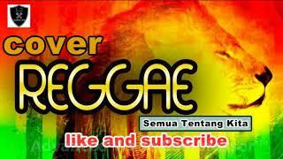 cover reggae semua tentang kita