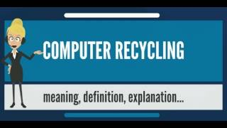 What is COMPUTER RECYCLING? What does COMPUTER RECYCLING mean? COMPUTER RECYCLING meaning