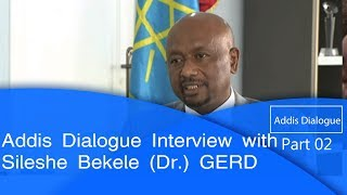 Addis Dialogue Interview with - , Sileshe Bekele (Dr.) GERD part two  etv