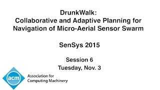 SenSys 2015 - DrunkWalk: Collaborative and Adaptive Planning for Navigation