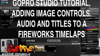 GoPro Tutorial - Image controls audio track and titles to fireworks timelaps