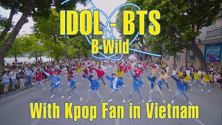 Video [KPOP IN PUBLIC By B-Wild With Kpop Fan] BTS (방탄소년단) 'IDOL (Feat. Nicki Minaj)' Dance Cover Vietnam MP3, 3GP, MP4, WEBM, AVI, FLV November 2018