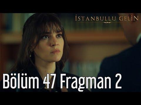 İstanbullu Gelin 47. Bölüm 2. Fragmanı