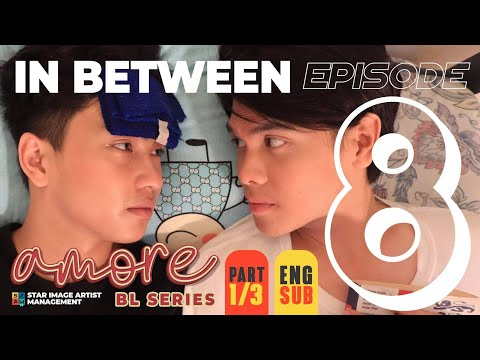 AMORE - EPISODE 8 (PART 1 OF 3) | IN BETWEEN | ENG SUB