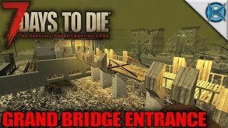 7 Days to Die | Grand Bridge Entrance | Let's Play 7 Days to Die Gameplay Alpha 15 | S15E103