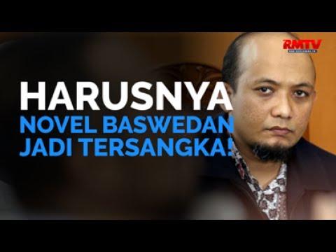 Harusnya Novel Baswedan Jadi Tersangka!