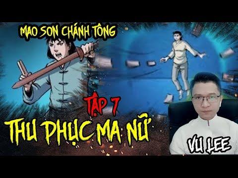 Mao Sơn Chánh Tông - THU PHỤC MA NỮ- Tập 7 - Vu Lee - Thời lượng: 24 phút.