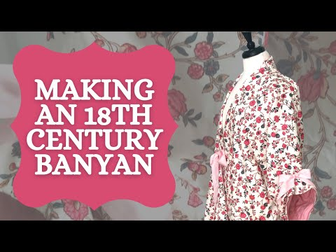 Making an 18th Century Banyan