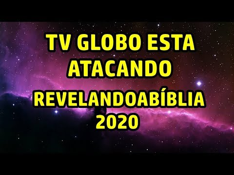 TV GLOBO ESTA ATACANDO CANAL REVELANDOABÍBLIA2020