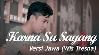 Karna Su Sayang versi Jawa (Pancen Wis Tresna)
