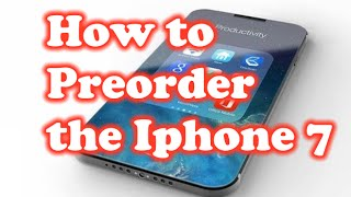 How to Preorder the Apple Iphone 7!, iPhone, Apple, iphone 7