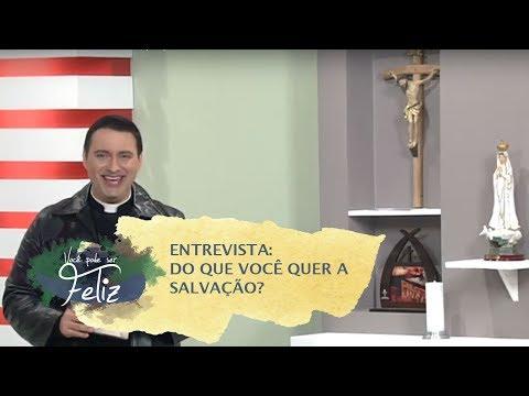 Entrevista: Do que você quer a salvação? - Você Pode Ser Feliz