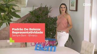 Programa Sempre Bem - Padrão De Beleza: Representatividade – 8/3/2020