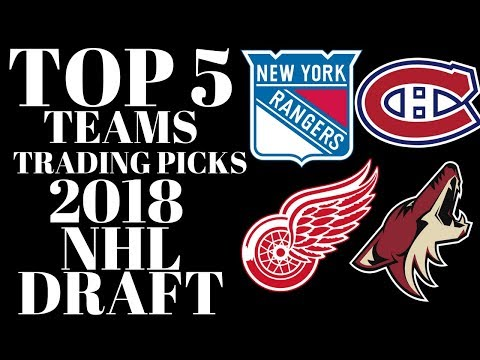 NHL DRAFT 2018 - TOP 5 TEAMS TRADING PICKS IN ROUNDS 1-3