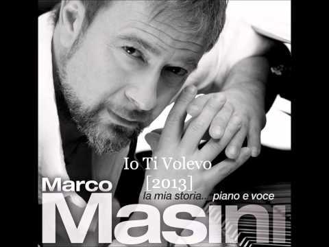 , title : 'Marco Masini - Io Ti Volevo_2013'