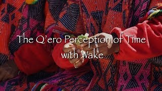The Q'ero Perception of Time with Wake