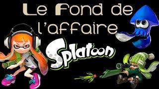 Le Fond de l'Affaire - Splatoon